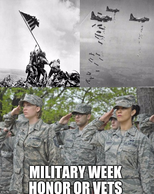 military week honor those who fallen and who stand for our country   | MILITARY WEEK HONOR OR VETS | image tagged in military week,veterans of our nation | made w/ Imgflip meme maker