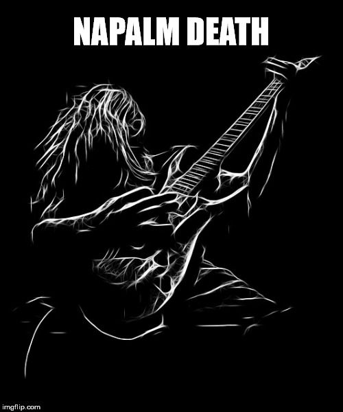 NAPALM DEATH | made w/ Imgflip meme maker