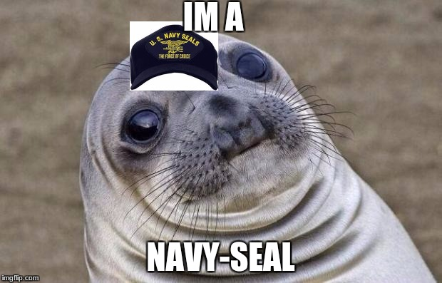 Awkward Moment Sealion Meme | IM A NAVY-SEAL | image tagged in memes,awkward moment sealion | made w/ Imgflip meme maker