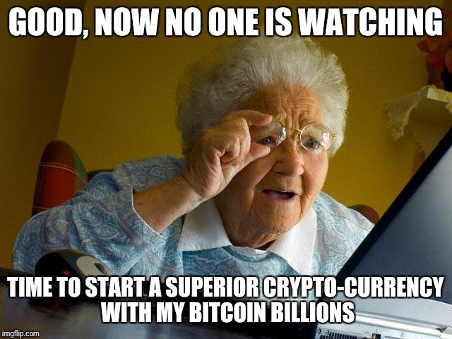 Grandma owns the internet | GOOD, NOW NO ONE IS WATCHING TIME TO START A SUPERIOR CRYPTO-CURRENCY WITH MY BITCOIN BILLIONS | image tagged in memes,grandma finds the internet,secrets,bitcoin,winning | made w/ Imgflip meme maker