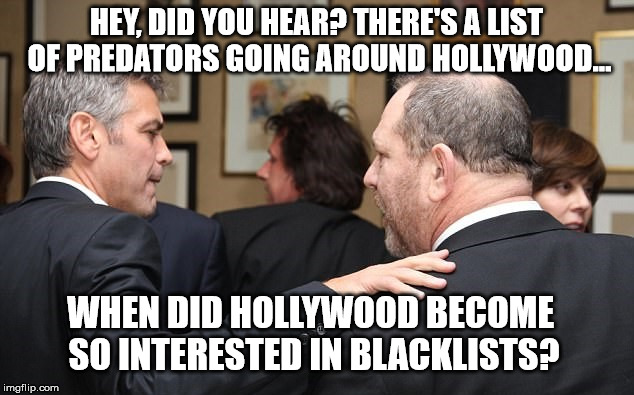 HEY, DID YOU HEAR? THERE'S A LIST OF PREDATORS GOING AROUND HOLLYWOOD... WHEN DID HOLLYWOOD BECOME SO INTERESTED IN BLACKLISTS? | image tagged in george clooney,harvey weinstein | made w/ Imgflip meme maker