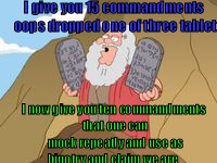 moses Griffin 15 to 10 commandments | I give you 15 commandments oops dropped one of three tablet I now give you ten commandments that one can mock repeatly and use as bigotry an | image tagged in moses griffin 15 to 10 commandments | made w/ Imgflip meme maker