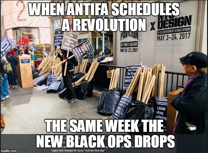 antifa fail | WHEN ANTIFA SCHEDULES A REVOLUTION THE SAME WEEK THE NEW BLACK OPS DROPS | image tagged in antifa,black ops,fail | made w/ Imgflip meme maker
