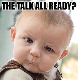 Skeptical Baby Meme | THE TALK ALL READY? | image tagged in memes,skeptical baby | made w/ Imgflip meme maker