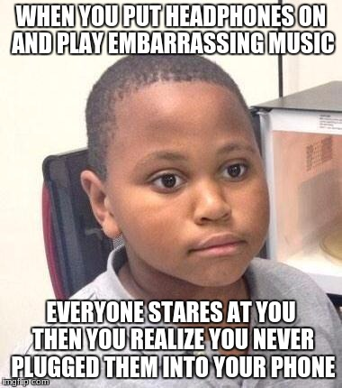 Minor Mistake Marvin Meme | WHEN YOU PUT HEADPHONES ON AND PLAY EMBARRASSING MUSIC EVERYONE STARES AT YOU THEN YOU REALIZE YOU NEVER PLUGGED THEM INTO YOUR PHONE | image tagged in memes,minor mistake marvin | made w/ Imgflip meme maker
