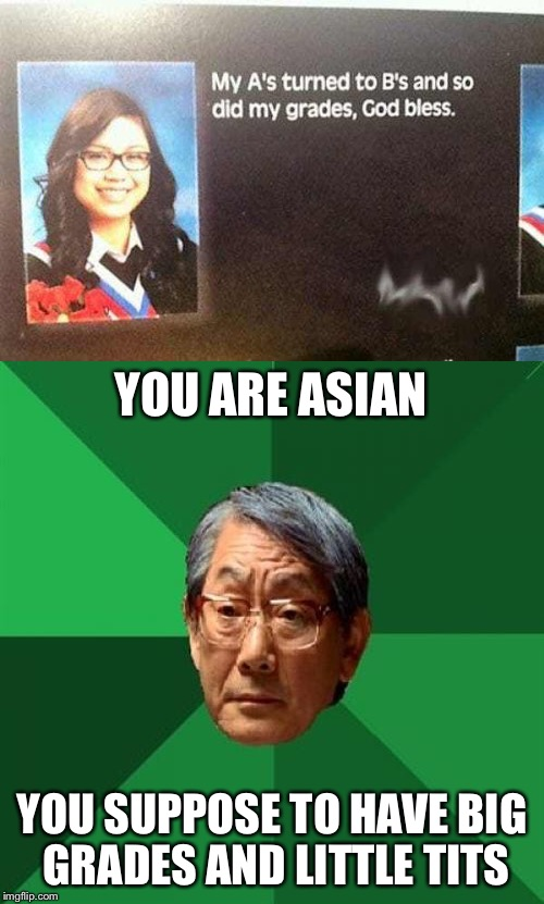 At least she got in some extra-curricular activities in | YOU ARE ASIAN YOU SUPPOSE TO HAVE BIG GRADES AND LITTLE TITS | image tagged in memes,yearbook,high expectations asian father | made w/ Imgflip meme maker