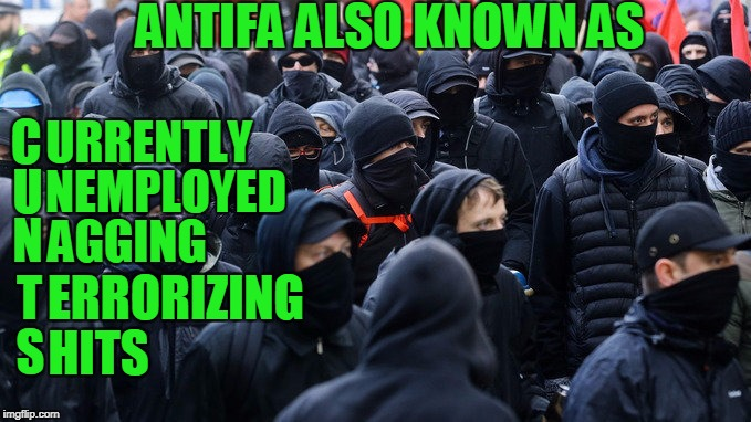 If they want to kill fascists, they should kill themselves. | ANTIFA ALSO KNOWN AS C U N T S URRENTLY NEMPLOYED AGGING ERRORIZING HITS | image tagged in antifa | made w/ Imgflip meme maker