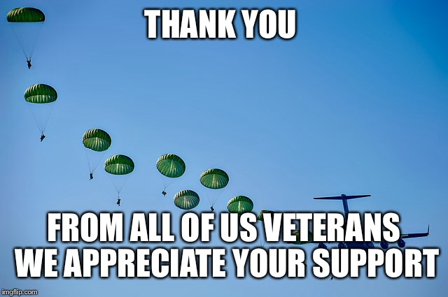 THANK YOU FROM ALL OF US VETERANS WE APPRECIATE YOUR SUPPORT | made w/ Imgflip meme maker