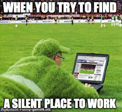 WHEN YOU TRY TO FIND A SILENT PLACE TO WORK | image tagged in soccer guy | made w/ Imgflip meme maker