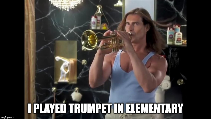I PLAYED TRUMPET IN ELEMENTARY | made w/ Imgflip meme maker