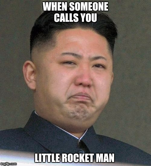 Little Rocket Man  |  WHEN SOMEONE CALLS YOU; LITTLE ROCKET MAN | image tagged in funny,memes,kim jong un | made w/ Imgflip meme maker