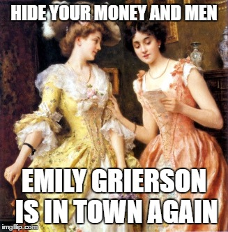 HIDE YOUR MONEY AND MEN EMILY GRIERSON IS IN TOWN AGAIN | image tagged in literature | made w/ Imgflip meme maker