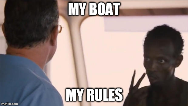 MY BOAT MY RULES | made w/ Imgflip meme maker