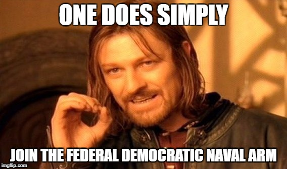 One Does Not Simply Meme | ONE DOES SIMPLY JOIN THE FEDERAL DEMOCRATIC NAVAL ARM | image tagged in memes,one does not simply | made w/ Imgflip meme maker