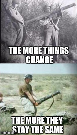 Salute Military Week, Nov 5 - 11, a CHAD-, DashHopes, SpursFanFromAround & JBmemegeek event! | THE MORE THINGS CHANGE THE MORE THEY STAY THE SAME | image tagged in military week,military humor,jbmemegeek,army | made w/ Imgflip meme maker