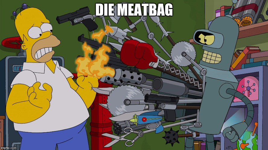 meme | DIE MEATBAG | image tagged in meme | made w/ Imgflip meme maker