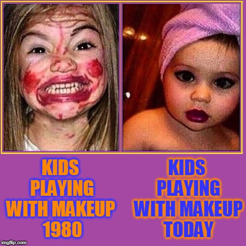 Kids Are Getting a Lot Better at Makeup | KIDS PLAYING KIDS PLAYING WITH MAKEUP TODAY WITH MAKEUP 1980 | image tagged in vince vance,makeup,growing up too fast,yesterday versus today,little girls wearing makeup,kids | made w/ Imgflip meme maker