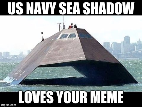 US NAVY SEA SHADOW LOVES YOUR MEME | made w/ Imgflip meme maker