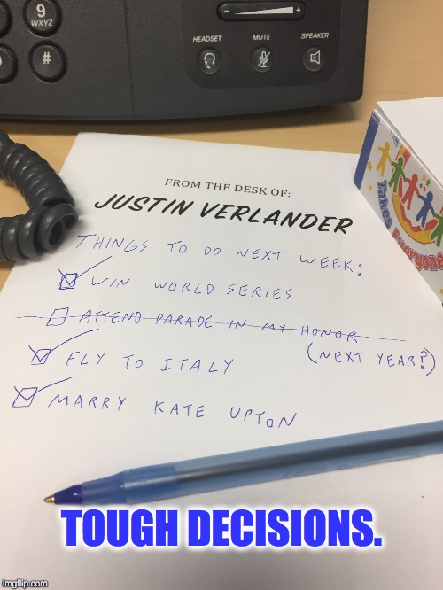 Justin Verlander: Tough Decisions. | TOUGH DECISIONS. | image tagged in houston astros,kate upton,world series,major league baseball,los angeles dodgers,justin verlander | made w/ Imgflip meme maker