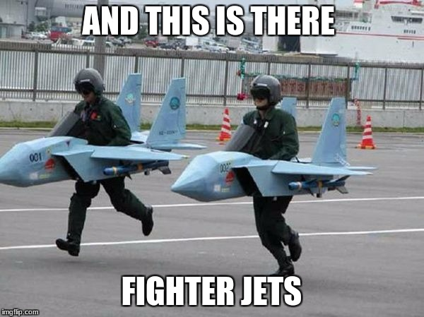 AND THIS IS THERE FIGHTER JETS | made w/ Imgflip meme maker