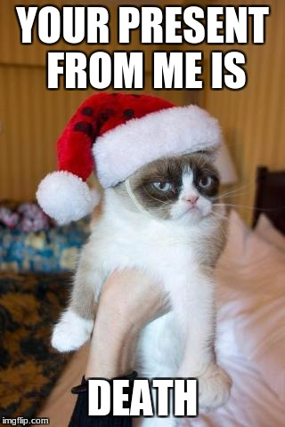 Grumpy Cat Christmas Meme | YOUR PRESENT FROM ME IS DEATH | image tagged in memes,grumpy cat christmas,grumpy cat | made w/ Imgflip meme maker