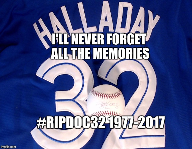 Rip Roy Halladay...You'll be missed! | I'LL NEVER FORGET ALL THE MEMORIES #RIPDOC32 1977-2017 | image tagged in rip roy halladay,rip,memes,leonardo dicaprio cheers,toronto blue jays | made w/ Imgflip meme maker