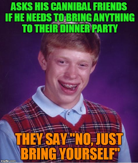 "Just One Taste Can't Hurt | ASKS HIS CANNIBAL FRIENDS IF HE NEEDS TO BRING ANYTHING TO THEIR DINNER PARTY THEY SAY ""NO, JUST BRING YOURSELF"" 