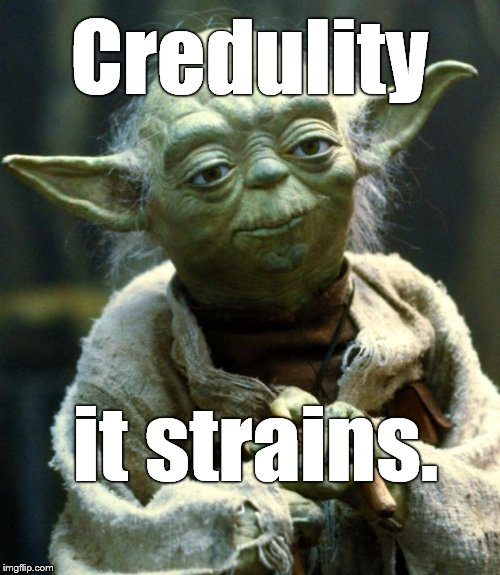 Star Wars Yoda Meme | Credulity it strains. | image tagged in memes,star wars yoda | made w/ Imgflip meme maker