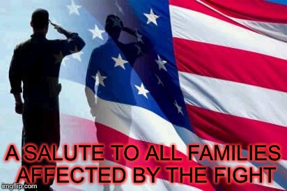 A SALUTE TO ALL FAMILIES AFFECTED BY THE FIGHT | made w/ Imgflip meme maker