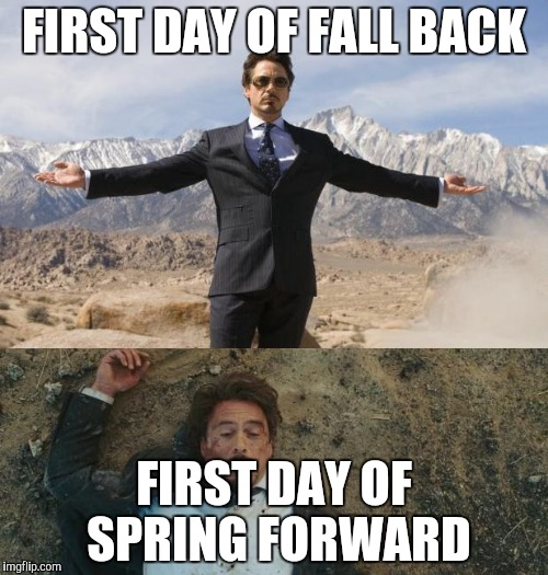 Before After Tony Stark | FIRST DAY OF FALL BACK FIRST DAY OF SPRING FORWARD | image tagged in before after tony stark | made w/ Imgflip meme maker