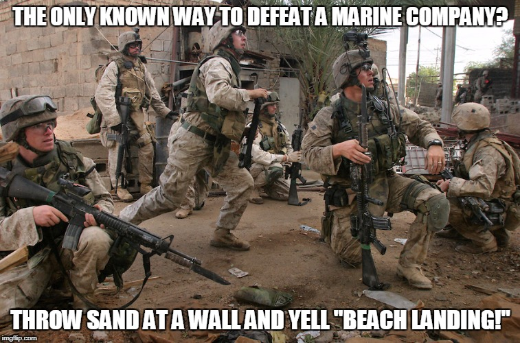 "Old Navy joke. Marines rock!!! Thank you to all those who serve / served. | THE ONLY KNOWN WAY TO DEFEAT A MARINE COMPANY? THROW SAND AT A WALL AND YELL ""BEACH LANDING!"" 