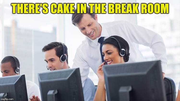 THERE'S CAKE IN THE BREAK ROOM | made w/ Imgflip meme maker