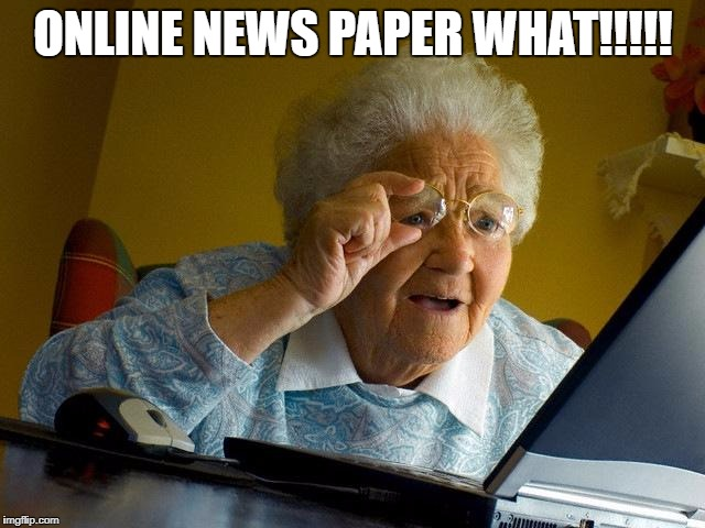 Grandma Finds The Internet Meme | ONLINE NEWS PAPER WHAT!!!!! | image tagged in memes,grandma finds the internet | made w/ Imgflip meme maker