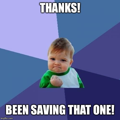 Success Kid Meme | THANKS! BEEN SAVING THAT ONE! | image tagged in memes,success kid | made w/ Imgflip meme maker