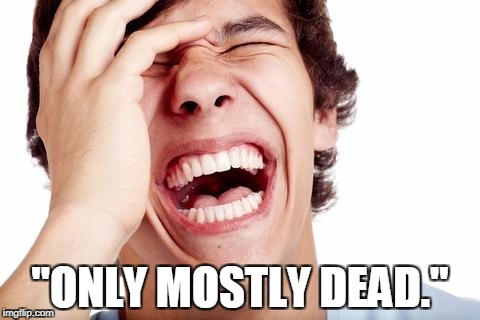 "hilarious | ""ONLY MOSTLY DEAD."" 