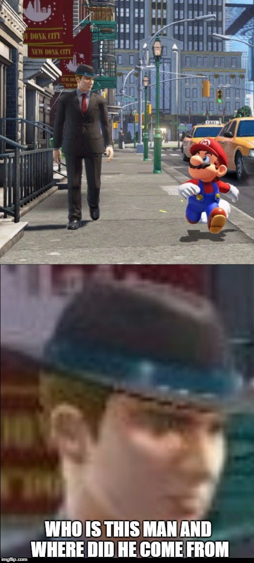 WHO IS THIS MAN AND WHERE DID HE COME FROM | image tagged in mario civilian | made w/ Imgflip meme maker