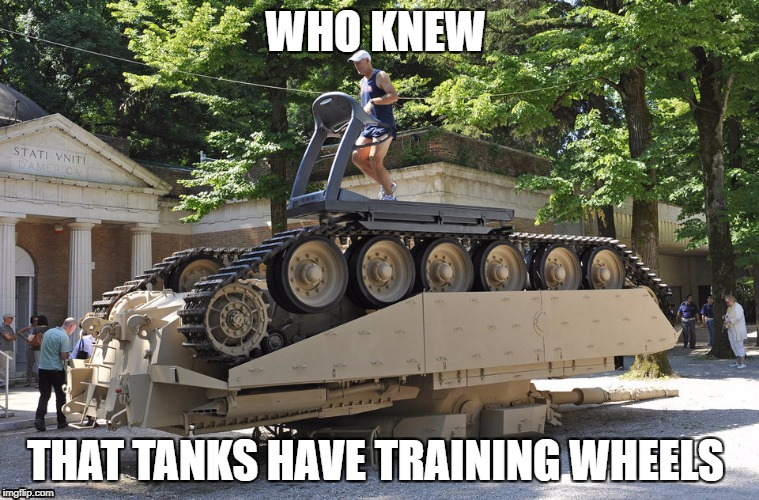 Military Week Nov 5-11th a Chad-, DashHopes, JBmemegeek & SpursFanFromAround event | WHO KNEW THAT TANKS HAVE TRAINING WHEELS | image tagged in memes,military,funny,tank,military week | made w/ Imgflip meme maker