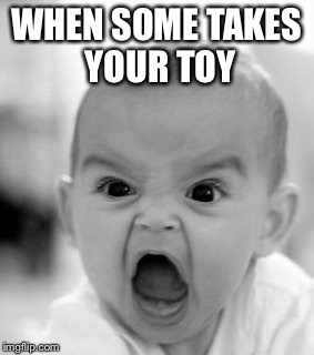 Angry Baby Meme | WHEN SOME TAKES YOUR TOY | image tagged in memes,angry baby | made w/ Imgflip meme maker