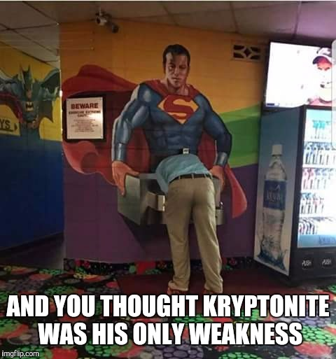Super Inappropriate  | AND YOU THOUGHT KRYPTONITE WAS HIS ONLY WEAKNESS | image tagged in superman,water,fountain | made w/ Imgflip meme maker