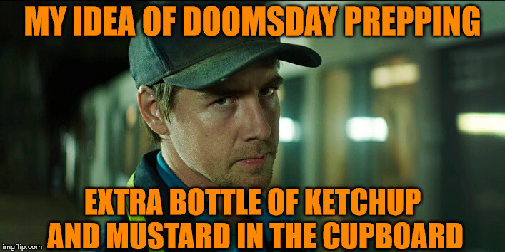 Those little packets in the drawer are just not going to... cut the mustard | MY IDEA OF DOOMSDAY PREPPING EXTRA BOTTLE OF KETCHUP AND MUSTARD IN THE CUPBOARD | image tagged in doomsday | made w/ Imgflip meme maker