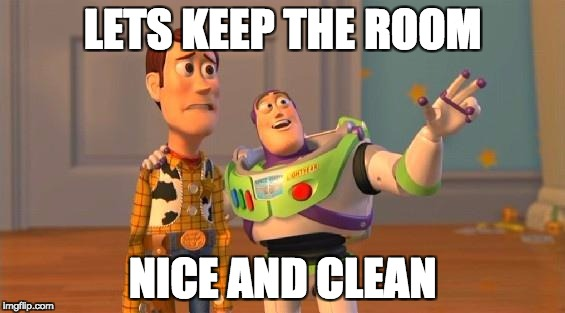 TOYSTORY EVERYWHERE | LETS KEEP THE ROOM NICE AND CLEAN | image tagged in toystory everywhere | made w/ Imgflip meme maker
