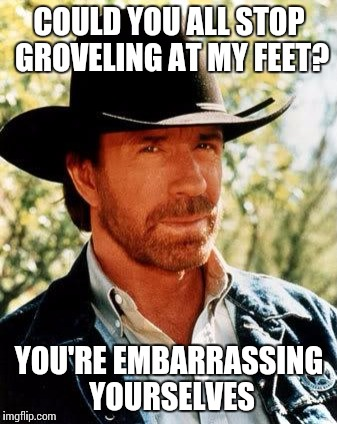 Chuck Norris Meme | COULD YOU ALL STOP GROVELING AT MY FEET? YOU'RE EMBARRASSING YOURSELVES | image tagged in memes,chuck norris | made w/ Imgflip meme maker