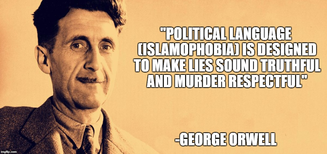 "What Did The Master Or Propagnda Say About Shit Like Islamophobia? Here Is Your Answer | ""POLITICAL LANGUAGE (ISLAMOPHOBIA) IS DESIGNED TO MAKE LIES SOUND TRUTHFUL AND MURDER RESPECTFUL"" -GEORGE ORWELL 