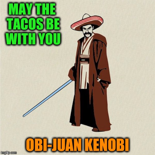There is a new Jedi in town. | MAY THE TACOS BE WITH YOU OBI-JUAN KENOBI | image tagged in memes,funny,star wars,obi wan kenobi,tacos are the answer | made w/ Imgflip meme maker