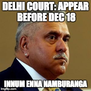 Sarcasm at its best | DELHI COURT: APPEAR BEFORE DEC 18 INNUM ENNA NAMBURANGA | image tagged in mallya,offender | made w/ Imgflip meme maker