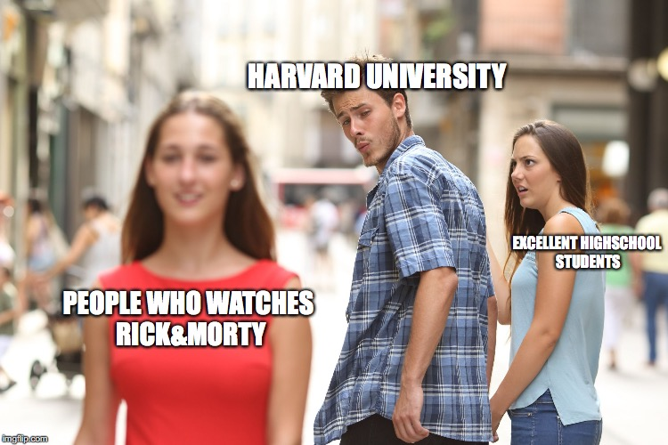 HARVARD UNIVERSITY EXCELLENT HIGHSCHOOL STUDENTS PEOPLE WHO WATCHES RICK&MORTY | image tagged in boy looking back | made w/ Imgflip meme maker