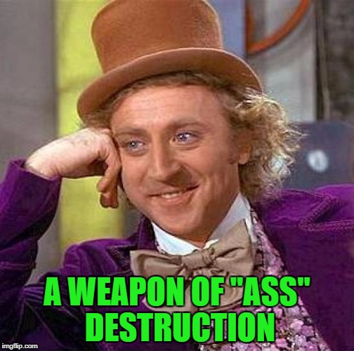 "Creepy Condescending Wonka Meme | A WEAPON OF ""ASS"" DESTRUCTION 