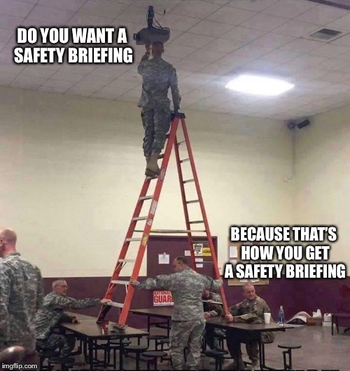 Military week by: A whole lotta people  | DO YOU WANT A SAFETY BRIEFING BECAUSE THAT'S HOW YOU GET A SAFETY BRIEFING | image tagged in chad-,spursfanfromaround,dashhopes,jbmemegeek,military,funny | made w/ Imgflip meme maker