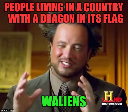 Ancient Aliens Meme | PEOPLE LIVING IN A COUNTRY  WITH A DRAGON IN ITS FLAG WALIENS | image tagged in memes,ancient aliens | made w/ Imgflip meme maker