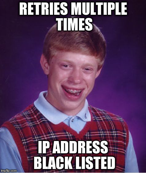 Bad Luck Brian Meme | RETRIES MULTIPLE TIMES IP ADDRESS BLACK LISTED | image tagged in memes,bad luck brian | made w/ Imgflip meme maker